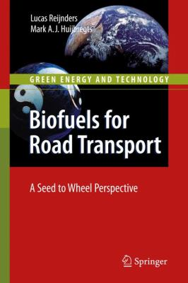 Biofuels for Road Transport: A Seed to Wheel Perspective 9781848821378