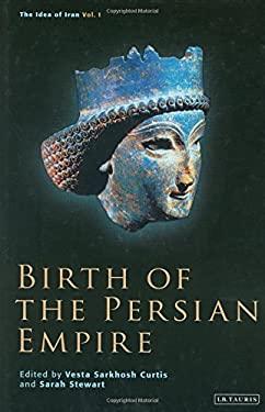 Birth of the Persian Empire: The Idea of Iran, Volume I