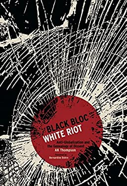 Black Bloc, White Riot: Anti-Globalization and the Genealogy of Dissent 9781849350143