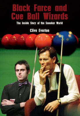 Black Farce and Cue Ball Wizards: The Inside Story of the Snooker World 9781845961992