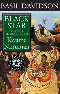 Black Star: A View of the Life and Times of Kwame Nkrumah 9781847010100