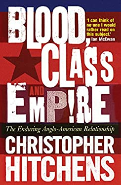 Blood, Class and Empire: The Enduring Anglo-American Relationship 9781843545101