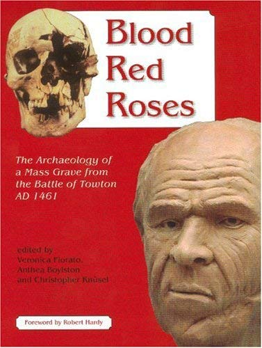 Blood Red Roses: The Archaeology of a Mass Grave from the Battle of Towton AD 1461, 9781842172896