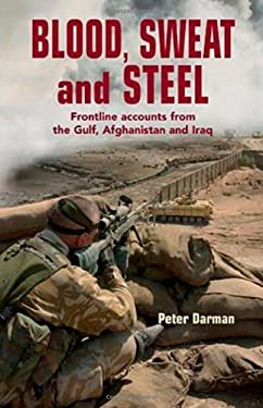 Blood, Sweat and Steel: Frontline Accounts from the Gulf, Afghanistan and Iraq 9781847735133