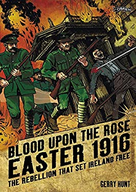 Blood Upon the Rose: Easter 1916: The Rebellion That Set Ireland Free 9781847172174