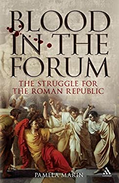 Blood in the Forum: The Struggle for the Roman Republic 9781847251671