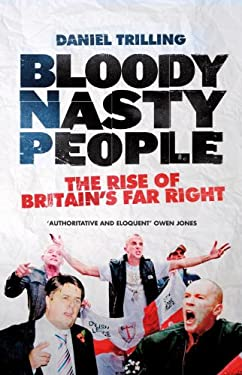 Bloody Nasty People: The Rise of Britain's Far Right 9781844679591