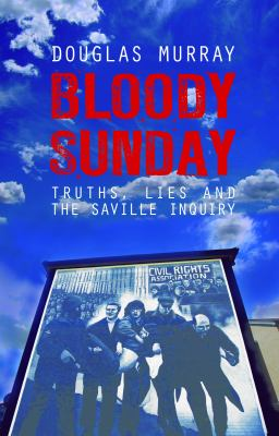 Bloody Sunday: Truths, Lies and the Saville Inquiry 9781849541497