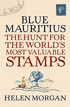 Blue Mauritius: The Hunt for the World's Most Valuable Stamps 9781843544364