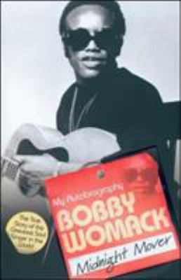 Bobby Womack: Midnight Mover: The True Story of the Greatest Soul Singer in the World 9781844541485