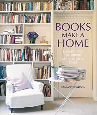 Books Make a Home: Elegant Ideas for Storing and Displaying Books 9781849751872