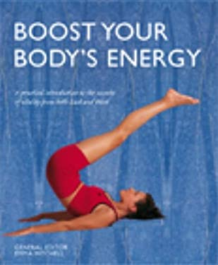 Boost Your Body's Energy: A Practical Introduction to the Secrets of Vitality from Both East and West 9781844837243