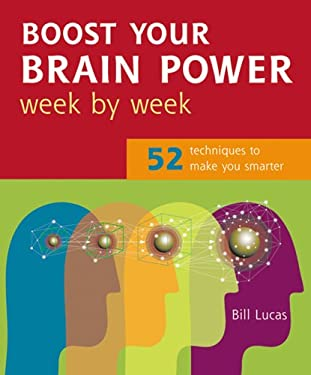 Boost Your Brain Power Week by Week: 52 Techniques to Make You Smarter 9781844832644