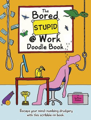 The Bored Stupid at Work Doodle Book: Escape Your Mind-Numbing Drudgery with This Scribble-In Book 9781847329646