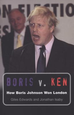 Boris V. Ken: How Boris Johnson Won London 9781842752258