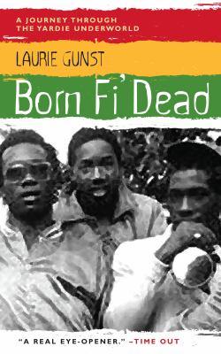 Born Fi' Dead: A Journey Through the Yardie Underworld 9781841953861