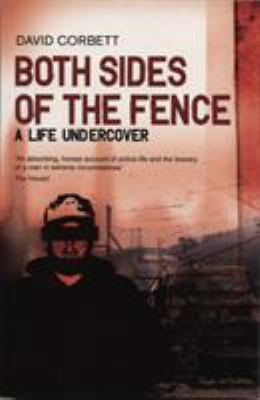 Both Sides of the Fence: A Life Undercover 9781840187694