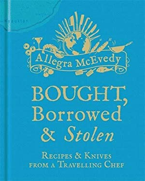 Bought, Borrowed & Stolen: Recipes & Knives from a Travelling Chef 9781840915778