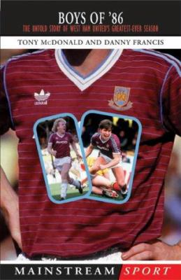 Boys of '86: The Untold Story of West Ham United's Greatest-Ever Season