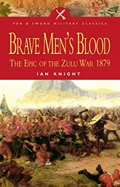 Brave Men's Blood: The Epic of the Zulu War, 1879 9781844152124