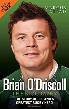 Brian O'Driscoll: The Biography: The Story of Ireland's Greatest Rugby Hero 9781843584193
