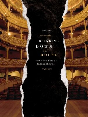 Bringing Down the House: The Crisis in Britain's Regional Theatres 9781841502083