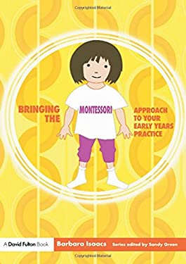 Bringing the Montessori Approach to Your Early Years Practice 9781843124320