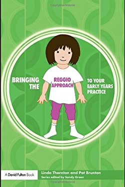 Bringing the Reggio Approach to Your Early Years Practice 9781843124306