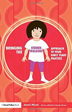 Bringing the Steiner Waldorf Approach to Your Early Years Practice 9781843124337