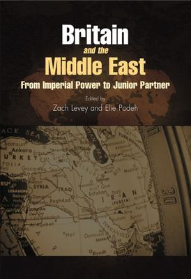 Britain and the Middle East: From Imperial Power to Junior Partner 9781845191641