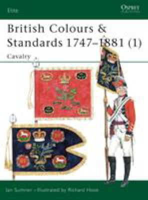 British Colours & Standards 1747-1881 (1): Cavalry 9781841762005