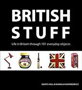 British Stuff: Life in Britain Through 101 Everyday Objects 20037537