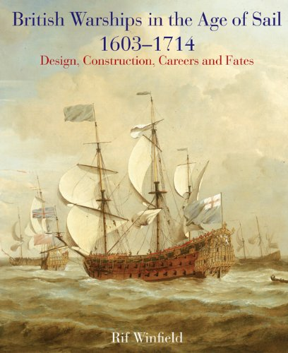 British Warships in the Age of Sail, 1603-1714: Design, Construction, Careers and Fates