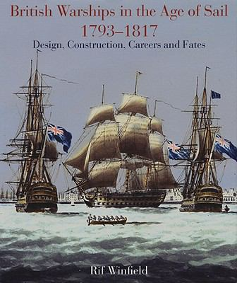 British Warships in the Age of Sail, 1793-1817: Design, Construction, Careers and Fates 9781844157174