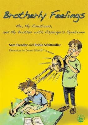 Brotherly Feelings: Me, My Emotions, and My Brother with Asperger's Syndrome 9781843108504