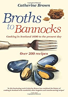Broths to Bannocks: Cooking in Scotland 1690 to the Present Day 9781849340427