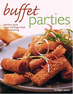 Buffet Parties: Delicious Party Treats and Finger Food for Entertaining; More Than 50 Clear, Step-By-Step Recipes with Additional Tips 9781844767144
