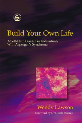 Build Your Own Life: A Self-Help Guide for Individuals with Asperger's Syndrome 9781843101147