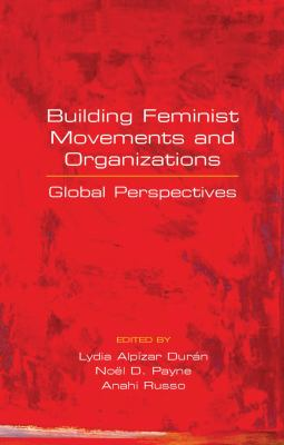Building Feminist Movements and Organizations: Global Perspectives 9781842778500