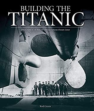 Building the Titanic: The Creation of History's Most Famous Ocean Liner 9781847327451