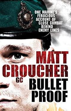 Bulletproof: One Marine's Ferocious Account of Close Combat Behind Enemy Lines 9781846057052