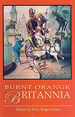 Burnt Orange Britannia: Adventures in History and the Arts 9781845111991