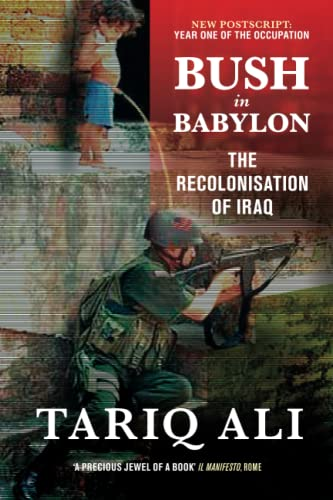 Bush in Babylon: The Recolonisation of Iraq 9781844675128