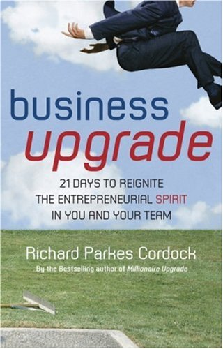 Business Upgrade: 21 Days to Reignite the Entrepreneurial Spirit in You and Your Team 9781841127446