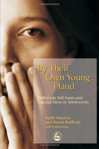 By Their Own Young Hand: Deliberate Self-Harm and Suicidal Ideas in Adolescents 9781843102304