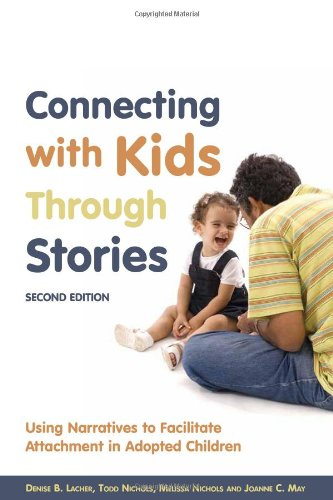 Connecting with Kids Through Stories: Using Narratives to Facilitate Attachment in Adopted Children 9781849058698