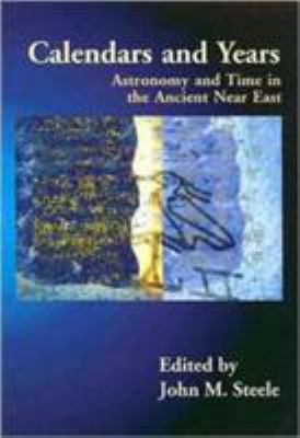 Calendars and Years: Astronomy and Time in the Ancient Near East 9781842173022