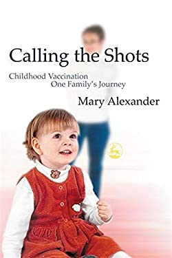 Calling the Shots: Childhood Vaccination-One Family's Journey 9781843101338