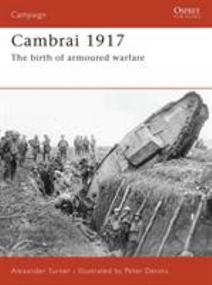 Cambrai 1917: The Birth of Armoured Warfare