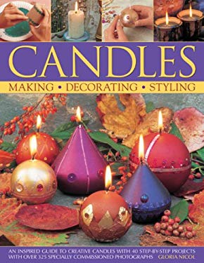 Candles: An Inspired Guide to Creative Candles with 40 Step-By-Step Projects with Over 325 Specially Commissioned Photographs 9781844765478